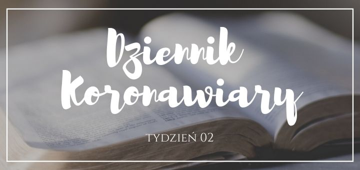 dziennik koronawiary - nadzieja w czasach koronawirusa tydziern 02