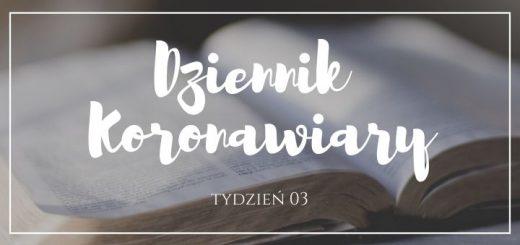 nadzieja w czasach koronawirusa - dziennik koronawiary, tydzien 03