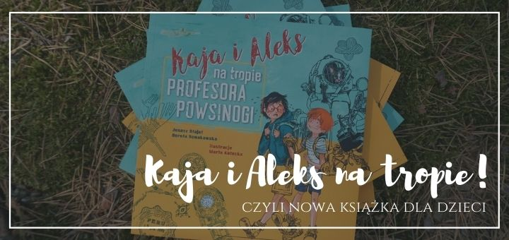 chrześcijańska książka dla dzieci - Kaja i Aleks na Tropie